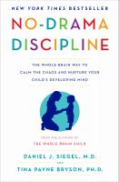 Cover image for No-drama discipline The Whole-Brain Way to Calm the Chaos and Nurture Your Child's Developing Mind.