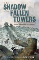 Imagen de portada para In the shadow of the fallen towers [graphic novel] : the seconds, minutes, hours, days, weeks, months, and years after the 9/11 attacks