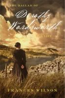Cover image for The ballad of Dorothy Wordsworth : a life