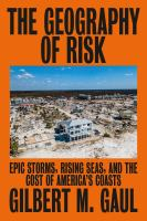 Imagen de portada para The geography of risk : epic storms, rising seas, and the cost of America's coasts