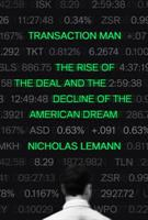 Cover image for Transaction man : the rise of the deal and the decline of the American dream