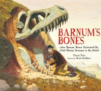 Cover image for Barnum's bones : how Barnum Brown discovered the most famous dinosaur in the world