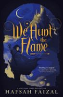 Cover image for We hunt the flame. bk. 1 : Sands of Arawiya series