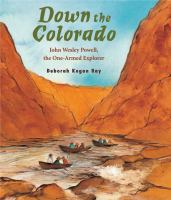 Cover image for Down the Colorado : John Wesley Powell, the one-armed explorer