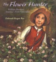 Cover image for The flower hunter : William Bartram, America's first naturalist