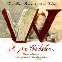 Cover image for W is for Webster : Noah Webster and his American dictionary