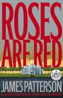 Cover image for Roses are red. bk. 6 [large print] : Alex Cross series