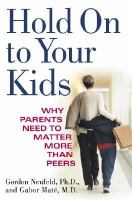 Cover image for Hold on to your kids : why parents need to matter more than peers
