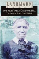 Cover image for One more valley, one more hill : the story of Aunt Clara Brown