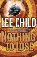 Cover image for Nothing to lose. bk. 12 : Jack Reacher series