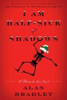 Cover image for I am half-sick of shadows. bk. 4 : Flavia de Luce series