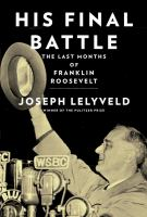 Cover image for His Final Battle : the last months of Franklin Roosevelt