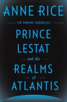 Cover image for Prince Lestat and the realms of Atlantis. bk. 12 : Vampire chronicles series