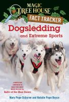 Cover image for Dogsledding and extreme sports : a nonfiction companion to Magic tree house #54, Balto of the Blue Dawn