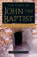 Cover image for The cave of John the Baptist : the stunning archaeological discovery that has redefined Christian history