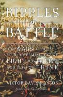 Cover image for Ripples of battle : how wars of the past still determine how we fight, how we live, and how we think
