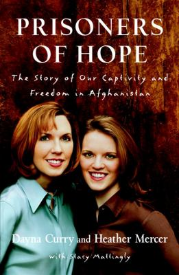 Cover image for Prisoners of hope : the story of our captivity and freedom in Afghanistan