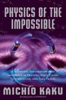 Cover image for Physics of the impossible : a scientific exploration into the world of phasers, force fields, teleportation, and time travel