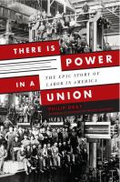 Cover image for There is power in a union : the epic story of labor in America