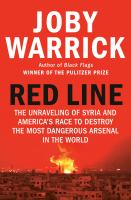 Cover image for Red line : the unraveling of Syria and America's race to destroy the most dangerous arsenal in the world