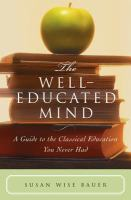 Cover image for The well-educated mind : a guide to the classical education you never had