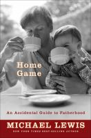 Cover image for Home game : an accidental guide to fatherhood
