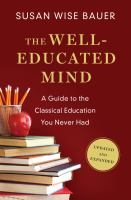 Cover image for The well-educated mind : a guide to the classical education you never had : updated and expanded