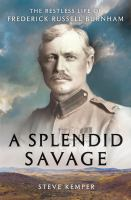Cover image for A splendid savage : the restless life of Frederick Russell Burnham