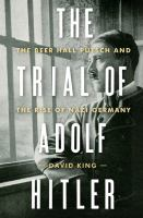 Cover image for The trial of Adolf Hitler : the Beer Hall Putsch and the rise of Nazi Germany