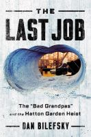 """Cover image for The last job : the """"bad grandpas"""" and the Hatton Garden heist"""