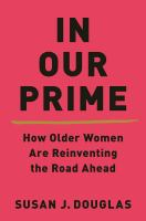 Cover image for In our prime : how older women are reinventing the road ahead