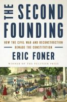 Cover image for The second founding : how the Civil War and Reconstruction remade the Constitution
