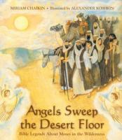 Cover image for Angels sweep the desert floor : Bible legends about Moses in the wilderness