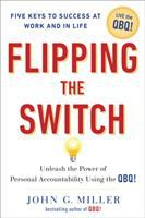 Cover image for Flipping the switch : unleash the power of personal accountability using the QBQ!