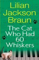 Cover image for The cat who had 60 whiskers. bk. 29 : Jim Qwilleran series