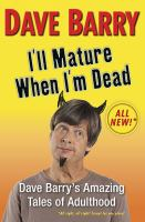 Imagen de portada para I'll mature when I'm dead : Dave Barry's amazing tales of adulthood