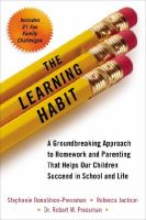 Cover image for The learning habit : a groundbreaking approach to homework and parenting that helps our children succeed in school and life