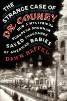 Cover image for The strange case of Dr. Couney : how a mysterious European showman saved thousands of American babies