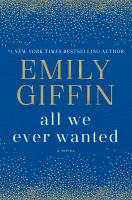 Cover image for All we ever wanted : a novel