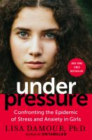 Cover image for Under pressure : confronting the epidemic of stress and anxiety in girls