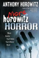 Cover image for More Horowitz horror : more stories you'll wish you'd never read