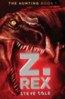 Cover image for Z. Rex. bk. 1 : The hunting series
