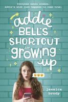 Cover image for Addie Bell's shortcut to growing up