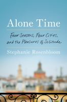 Cover image for Alone time : four seasons, four cities, and the pleasures of solitude