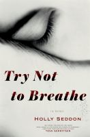 Cover image for Try not to breathe A Novel.