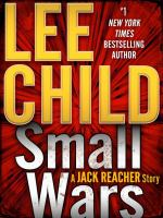 Cover image for Small wars A Jack Reacher Story.
