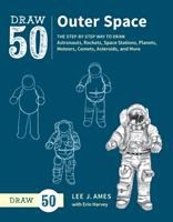 Imagen de portada para Draw 50 outer space : the step-by-step way to draw astronauts, rockets, space stations, planets, meteors, comets, asteroids, and more