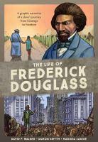 Imagen de portada para The life of Frederick Douglass [graphic novel] : a graphic narrative of a slave's journey from bondage to freedom