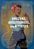 Cover image for Amazons, abolitionists, and activists [graphic novel] : a graphic history of women's fight for their rights