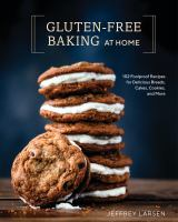 Cover image for Gluten-free baking at home : 102 foolproof recipes for delicious breads, cakes, cookies, and more